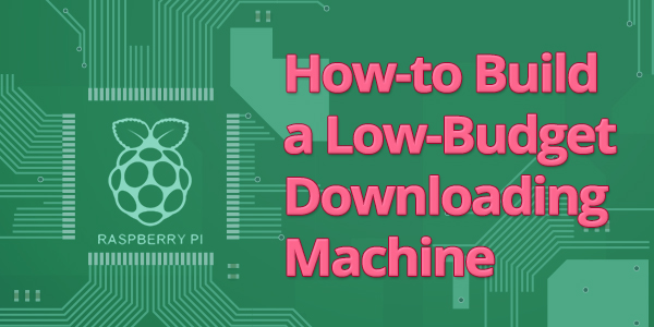 How-to Build a Low-Budget Downloading Machine: Building the Pi